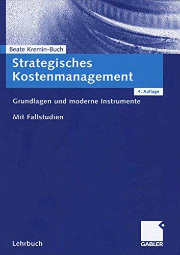 Strategisches Kostenmanagement: Grundlagen und moderne Instrumente. Mit Fallstudien.