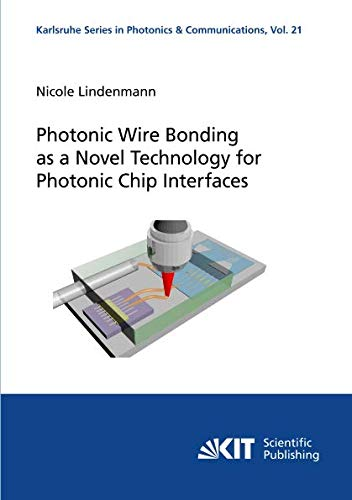 Photonic Wire Bonding as a Novel Technology for Photonic Chip Interfaces (Karlsruhe Series in Photonics & Communications) Interconnect Kit