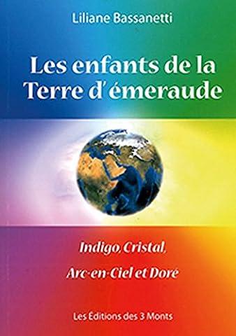 Les enfants de la Terre d'émeraude - Indigo, Cristal, Arc-en-Ciel et Doré