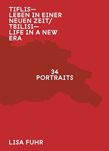 Tiflis - Leben in einer neuen Zeit - Life in a New Era: 34 Porträts