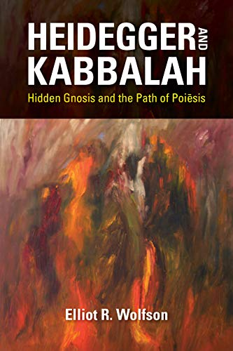 Heidegger and Kabbalah: Hidden Gnosis and the Path of Poiēsis (New Jewish Philosophy and Thought)