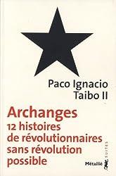 Archanges : Douze histoires de révolutionnaires sans révolution possible