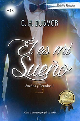 Él es mi Sueño (Sueños y Pecados nº 1) de C. H. Dugmor