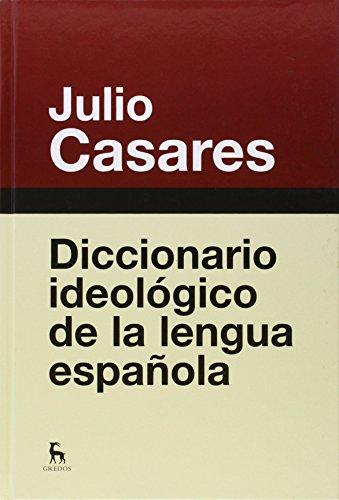 Diccionario ideológico de la lengua española (DICCIONARIOS) por JULIO CASARES SANCHEZ