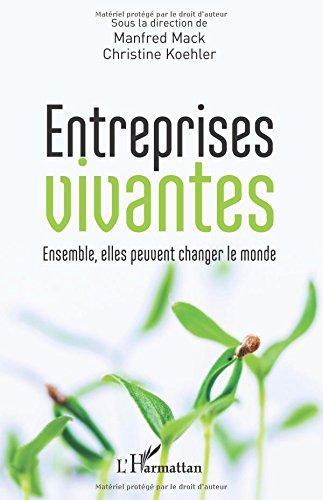 Entreprises vivantes: Ensemble, Elles Peuvent Changer Le Monde par Manfred Mack