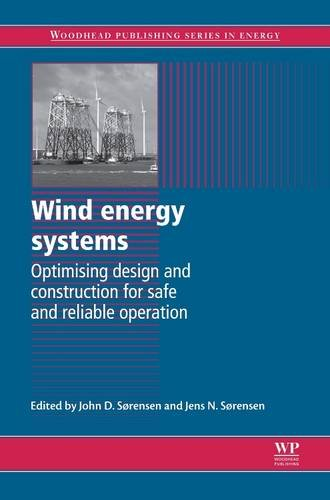 Wind Energy Systems: Optimising Design and Construction for Safe and Reliable Operation (Woodhead Publishing Series in Energy)