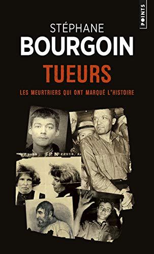 Tueurs - Les meurtriers qui ont marqué l'histoire par Stephane Bourgoin