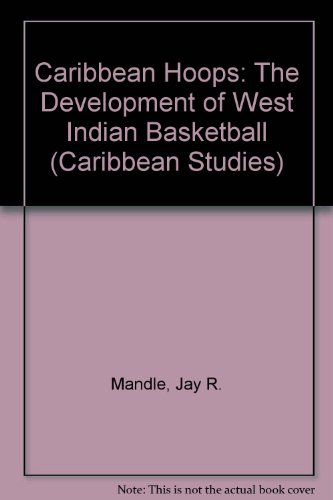 Caribbean Hoops:Devel West Ind: Development of West Indian Basketball (Caribbean Studies) por Jay R. Mandle