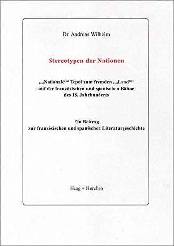 """Stereotypen der Nationen: """"Nationale"""" Topoi zum fremden """"Land"""" auf der französischen und spanischen Bühne des 18. Jahrhunderts. Ein ... und spanischen Literaturgeschichte"""