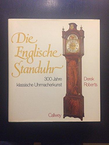 Die Englische Standuhr: 300 Jahre klassische Uhrmacherkunst