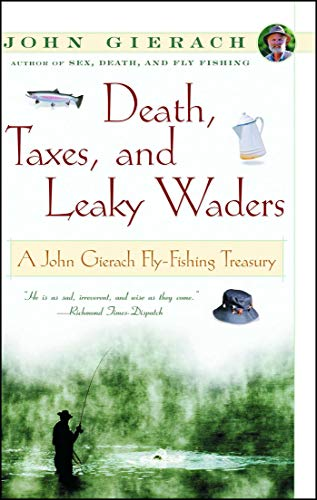 Death, Taxes, and Leaky Waders: A John Gierach Fly-Fishing Treasury (John Gierach's Fly-fishing Library) (English Edition)