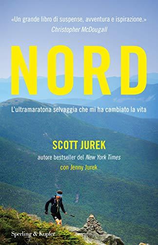 Nord. L'ultramaratona selvaggia che mi ha cambiato la vita (Varia) por Scott Jurek