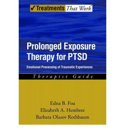 [(Prolonged Exposure Therapy for PTSD: Therapist Guide: Emotional Processing of Traumatic Experiences)] [Author: Edna B. Foa] published on (May, 2007)