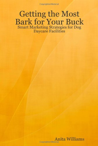Getting the Most Bark for Your Buck: Smart Marketing Strategies for Dog Daycare Facilities