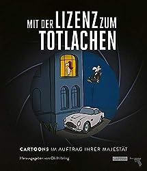 Mit der Lizenz zum Totlachen: Cartoons zum Thema James Bond: Cartoons im Auftrag Ihrer Majestät