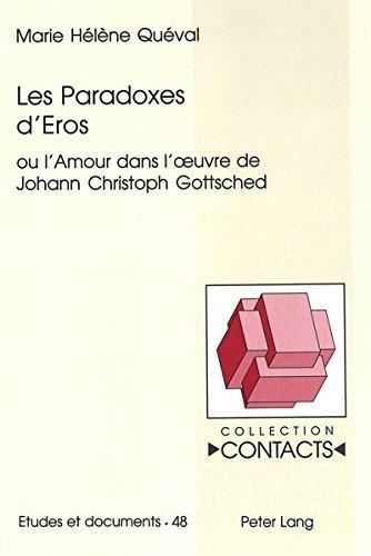 Les Paradoxes d'Eros: ou l'Amour dans l'oeuvre de Johann Christoph Gottsched (Contacts)