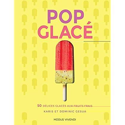 Pop glacé : 50 délices glacés aux fruits frais