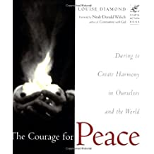 The Courage for Peace: Creating Harmony in Ourselves and the World