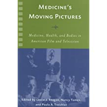 Medicine's Moving Pictures: Medicine, Health, and Bodies in American Film and Television (Rochester Studies in Medical History)