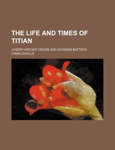 The Life and Times of Titian (Volume 1)