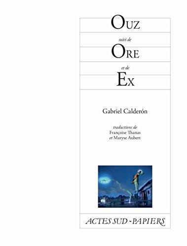 Ouz suivi de Ore et de Ex (PAPIERS (TEXTES) par Gabriel Calderon