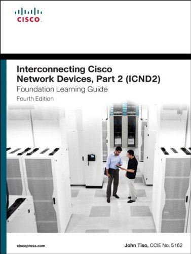 Interconnecting Cisco Network Devices, Part 2 (ICND2) Foundation Learning Guide (4th Edition) (Foundation Learning Guides) by John Tiso (2013-10-06)
