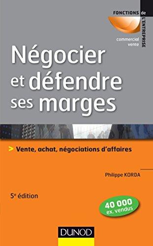 Négocier et défendre ses marges - 5e éd.: Vente, achat,négociations d'affaires par Philippe Korda