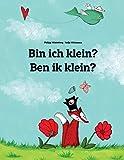 Bin ich klein? Ben ik klein?: Kinderbuch Deutsch-Niederländisch (zweisprachig/bilingual)