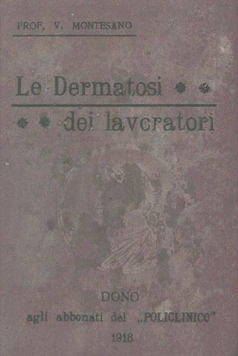 Le dermatosi dei lavoratori. Proemio - Classificazione delle dermatosi dei lavoratori dal punto di vista dermatologico - Industrie, professioni e mestieri dove si riscontrano dermatosi professionali