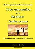 Tive um sonho e o realizei Saiba como (Desenvolvimento pessoal Livro 1) (Portuguese Edition)