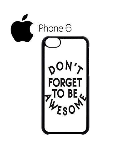 Don't Forget To Be Awesome Do Not Funny Cool Hipster Mobile Phone Case Cover iPhone 6 Plus + White Noir