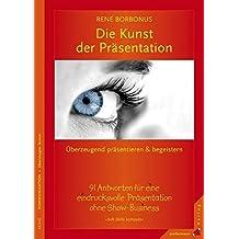 Die Kunst der Präsentation: 91 Antworten für eine eindrucksvolle Präsentation. Soft Skills kompakt, Bd. 4