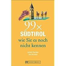 Reiseführer Südtirol – 99 x Südtirol, wie Sie es noch nicht kennen!