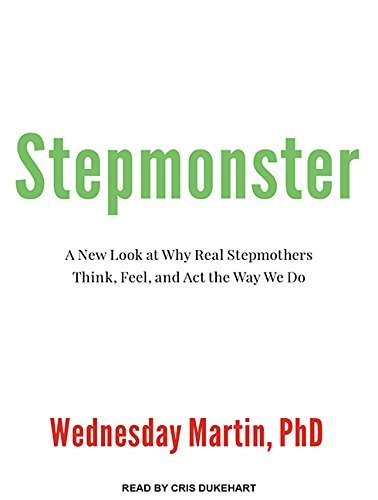 Stepmonster: A New Look at Why Real Stepmothers Think, Feel, and Act the Way We Do by Wednesday Martin (2015-09-29)