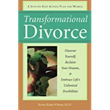 Transformational Divorce: Discover Yourself, Reclaim Your Dreams, and Embrace Life's Unlimited Possibilities