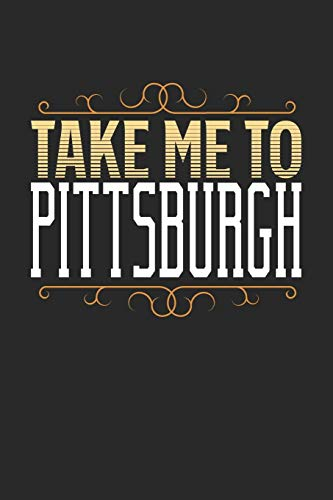 Take Me To Pittsburgh: Pittsburgh Notebook | Pittsburgh Vacation Journal | 110 White Blank Pages | 6 x 9 | Pittsburgh Notizbuch | ca. A 5 |  Handlettering | Diary