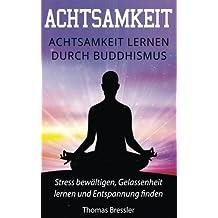 Achtsamkeit: Achtsamkeit lernen durch Buddhismus: Stress bewältigen, Gelassenheit lernen & Entspannung finden Sieben Schlüssel der Achtsamkeit