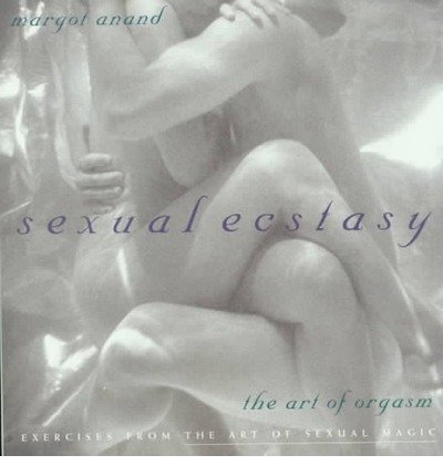 Sexual Ecstasy: The Art of Orgasm (Paperback) - Common