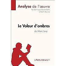 Le Voleur d'ombres de Marc Levy (Analyse de l'oeuvre): Comprendre la littérature avec lePetitLittéraire.fr (Fiche de lecture) (French Edition)