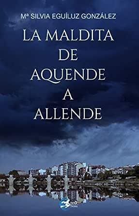 La Maldita De Aquende A Allende Spanish Edition Ebook Eguiluz Gonzalez Mª Silvia Ediciones Meiga Amazon In Kindle Store