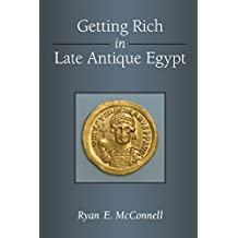 Getting Rich in Late Antique Egypt (New Texts From Ancient Cultures)
