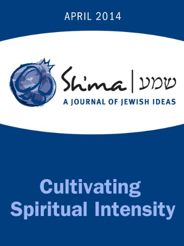 Sh'ma on Cultivating Spiritual Intensity (Sh'ma Journal: Independent Thinking on Contemporary Judaism Book 44) (English Edition)