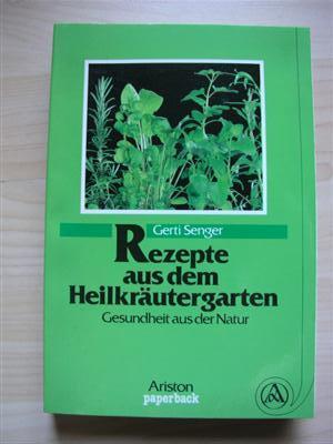 Rezepte aus dem Heilkräutergarten Gottes. Gesundheit aus der Natur