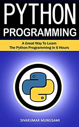 Python Programming: A Great Way To Learn The Python Programming in 6