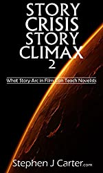 Story Crisis, Story Climax 2: What Story Arc in Film Can Teach Novelists (Crisis Climax)