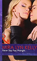 Never Stay Past Midnight (Mills & Boon Hardback Romance) by Mira Lyn Kelly (2012-05-04)
