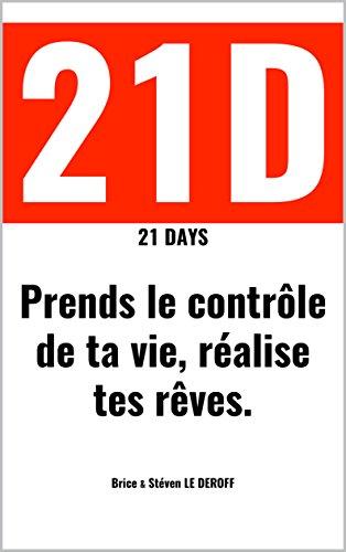 21D: 21DAYS - Prends le contrôle de ta vie, réalise tes rêves par Brice LE DEROFF