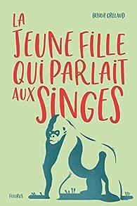 La jeune fille qui parlait aux singes par Benoit Grelaud