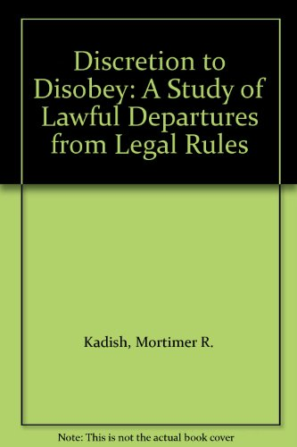 Discretion to Disobey: Study of Lawful Departures from Legal Rules