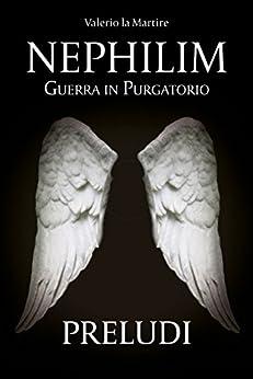 Nephilim: Guerra in Purgatorio - Preludi di [la Martire, Valerio]